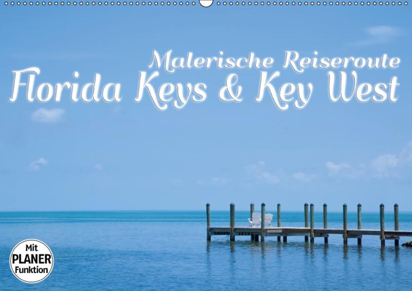 FLORIDA KEYS und KEY WEST Malerische Reiseroute (Wandkalender 2017 DIN A2 quer) - Coverbild