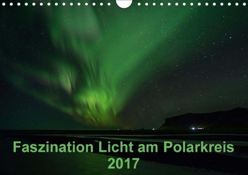 Faszination Licht am Polarkreis (Wandkalender 2017 DIN A4 quer) - Coverbild