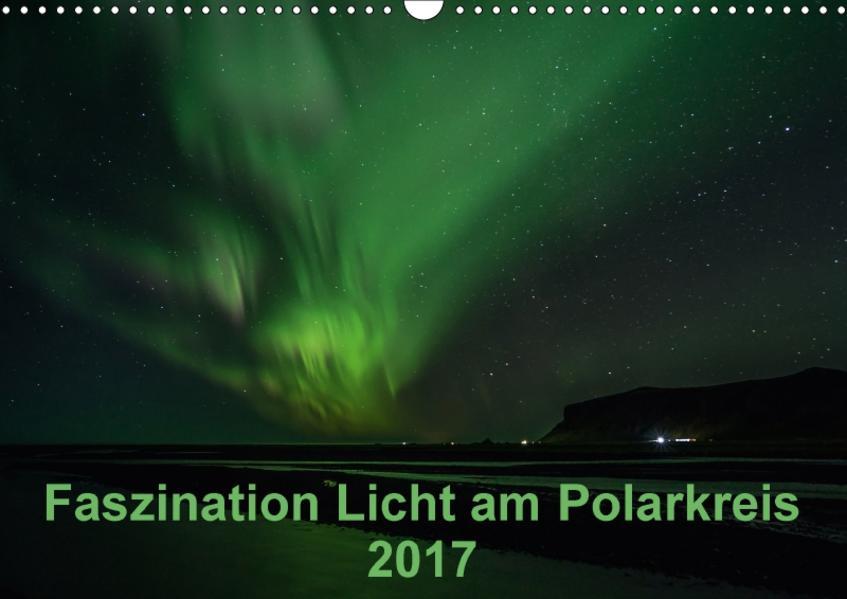 Faszination Licht am Polarkreis (Wandkalender 2017 DIN A3 quer) - Coverbild