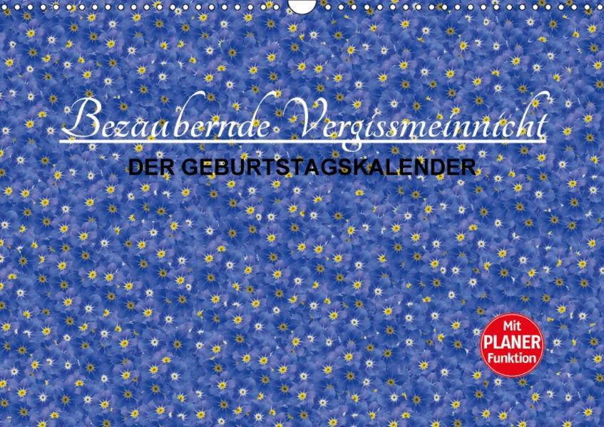 Bezaubernde Vergissmeinnicht - Der Geburtstagskalender (Wandkalender 2017 DIN A3 quer) - Coverbild