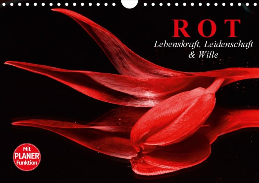 Rot. Lebenskraft, Leidenschaft und Wille (Wandkalender 2017 DIN A4 quer) - Coverbild
