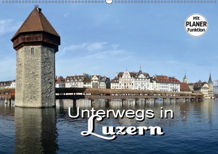 Unterwegs in Luzern (Wandkalender 2017 DIN A2 quer) - Coverbild