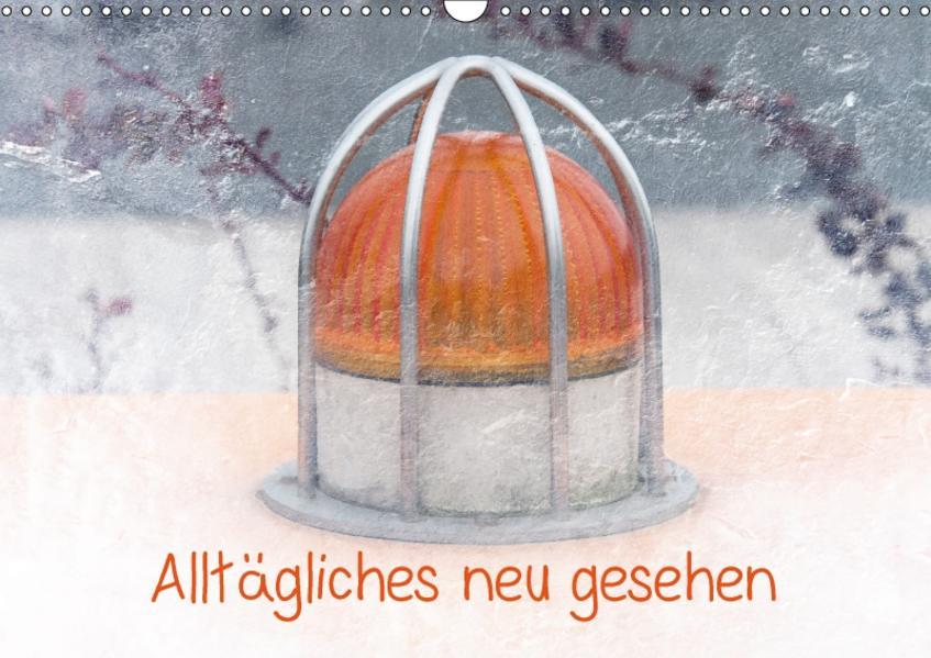 Alltägliches neu gesehen (Wandkalender 2017 DIN A3 quer) - Coverbild