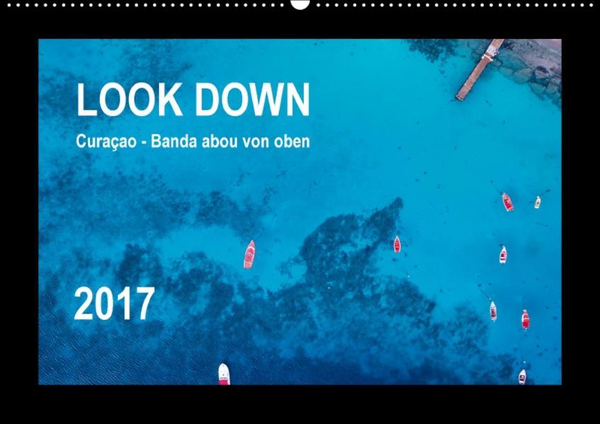 LOOK DOWN Curaçao - Banda abou von oben (Wandkalender 2017 DIN A2 quer) - Coverbild