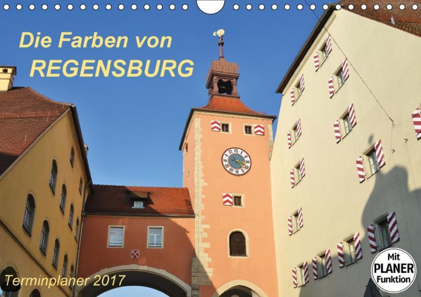 Die Farben von REGENSBURG (Wandkalender 2017 DIN A4 quer) - Coverbild
