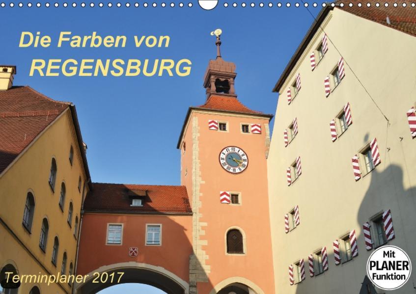 Die Farben von REGENSBURG (Wandkalender 2017 DIN A3 quer) - Coverbild