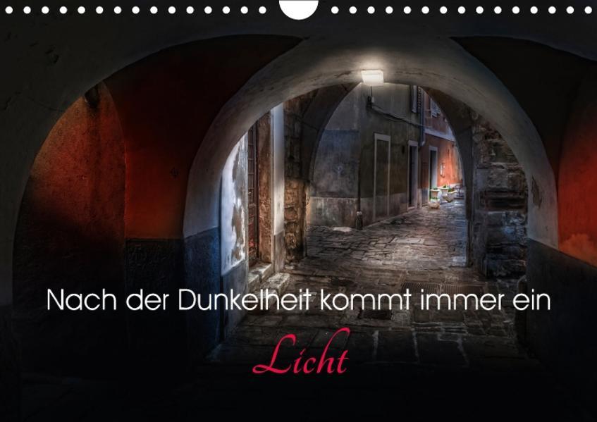 Nach der Dunkelheit kommt immer ein Licht (Wandkalender 2017 DIN A4 quer) - Coverbild