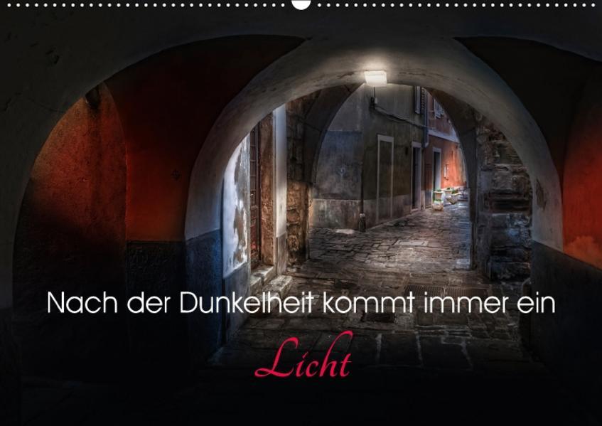 Nach der Dunkelheit kommt immer ein Licht (Wandkalender 2017 DIN A2 quer) - Coverbild