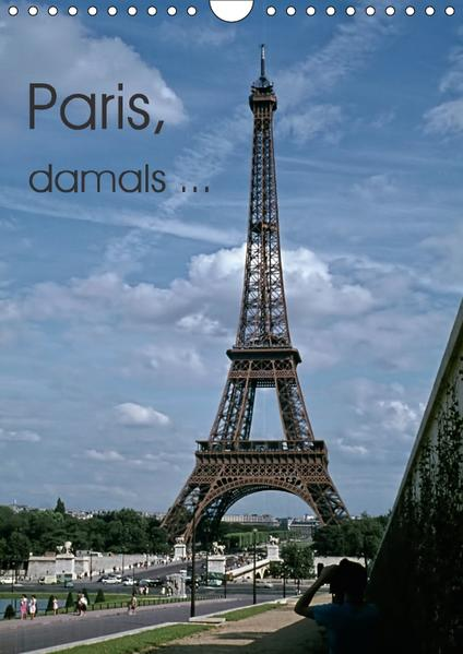 Paris, damals ... (Wandkalender 2017 DIN A4 hoch) - Coverbild