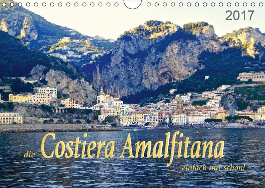Die Costiera Amalfitana - einfach nur schön! (Wandkalender 2017 DIN A4 quer) - Coverbild