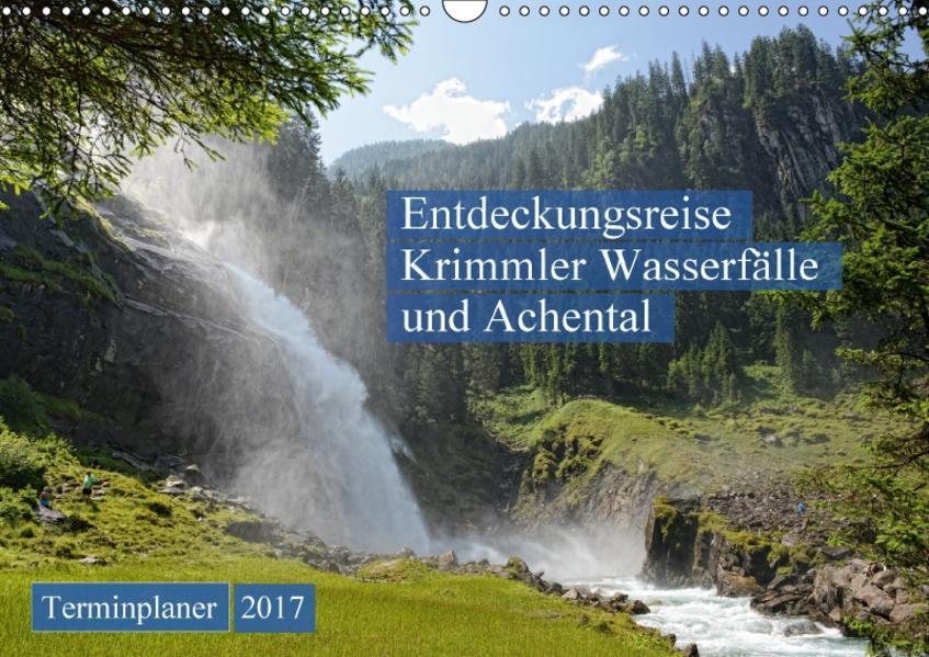 Entdeckungsreise Krimmler Wasserfälle und Achental (Wandkalender 2017 DIN A3 quer) - Coverbild