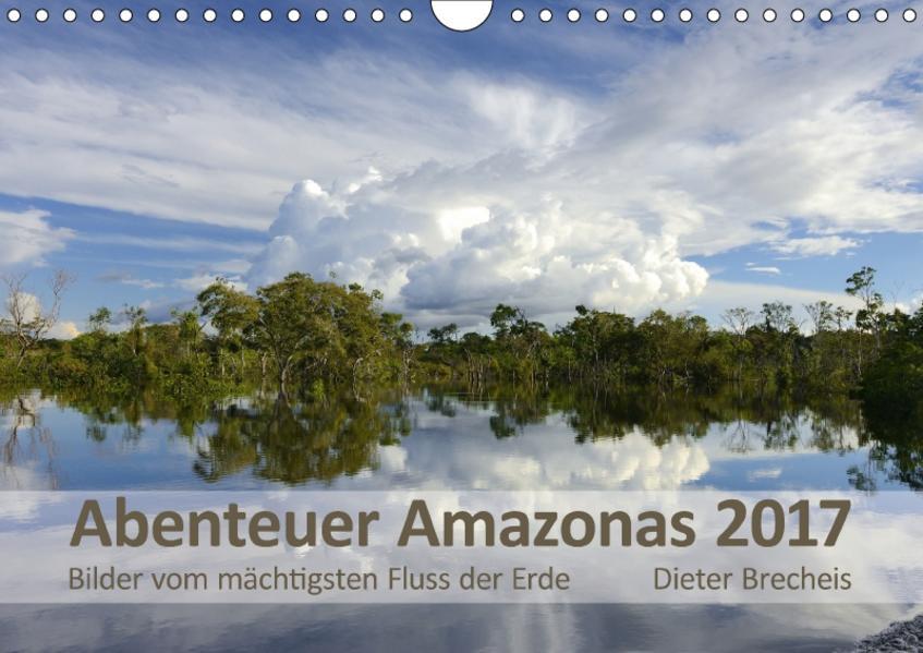 Abenteuer Amazonas 2017 (Wandkalender 2017 DIN A4 quer) - Coverbild