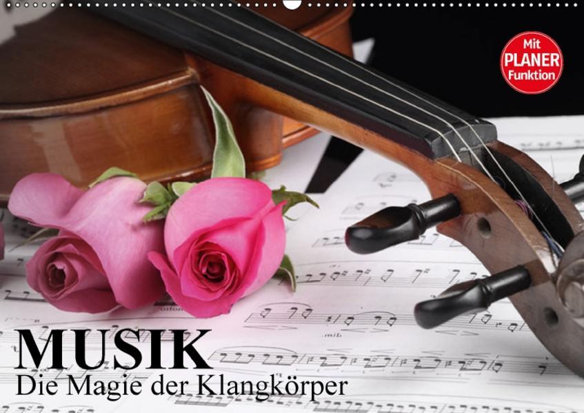 Musik - Die Magie der Klangkörper (Wandkalender 2017 DIN A2 quer) - Coverbild
