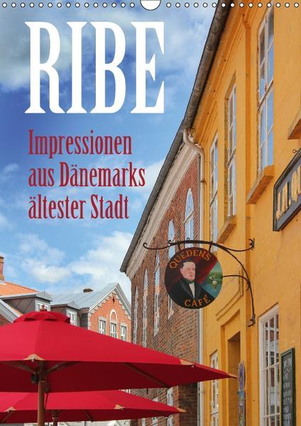 Ribe – Impressionen aus Dänemarks ältester Stadt (Wandkalender 2017 DIN A3 hoch) - Coverbild