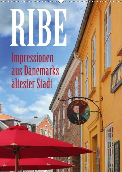 Ribe – Impressionen aus Dänemarks ältester Stadt (Wandkalender 2017 DIN A2 hoch) - Coverbild