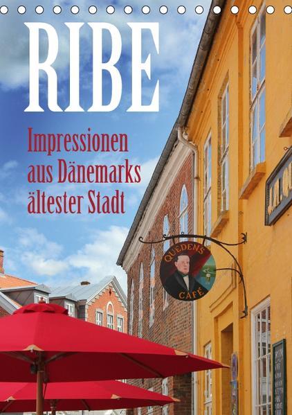 Ribe – Impressionen aus Dänemarks ältester Stadt (Tischkalender 2017 DIN A5 hoch) - Coverbild