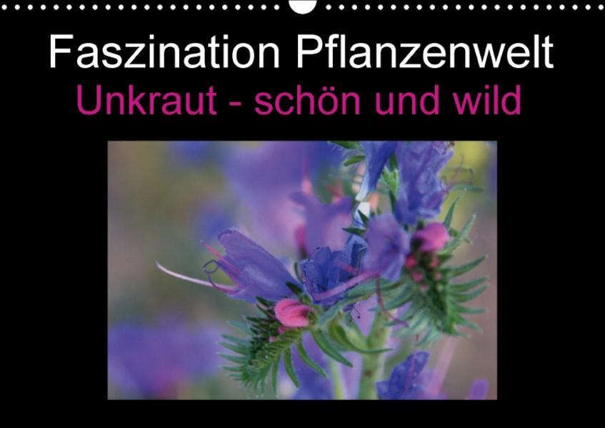 Faszination Pflanzenwelt - Unkraut, schön und wild (Wandkalender 2017 DIN A3 quer) - Coverbild