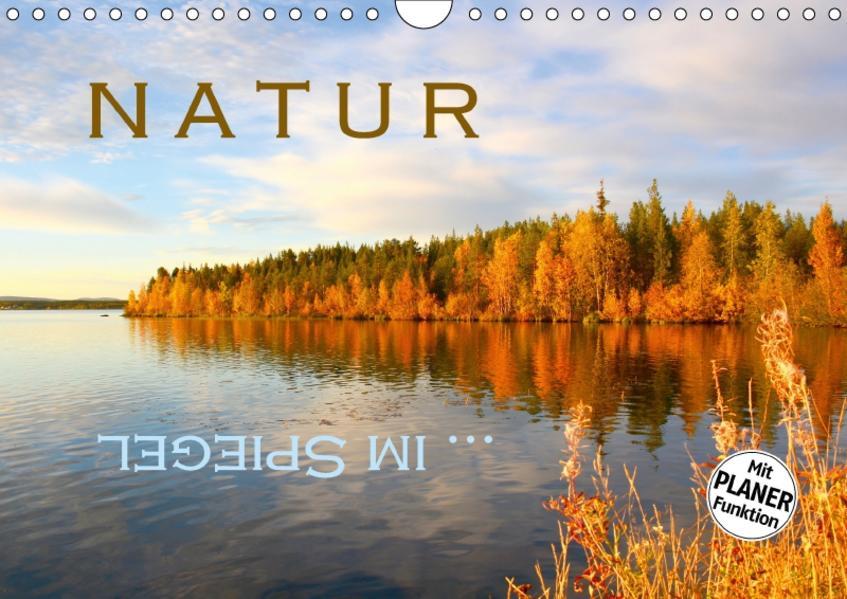 Natur ... im Spiegel (Wandkalender 2017 DIN A4 quer) - Coverbild