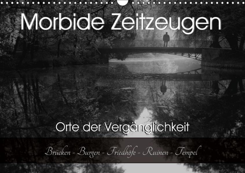 Morbide Zeitzeugen - Orte der Vergänglichkeit (Wandkalender 2017 DIN A3 quer) - Coverbild