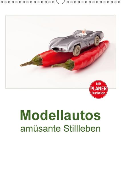 Modellautos amüsante Stillleben (Wandkalender 2017 DIN A3 hoch) - Coverbild