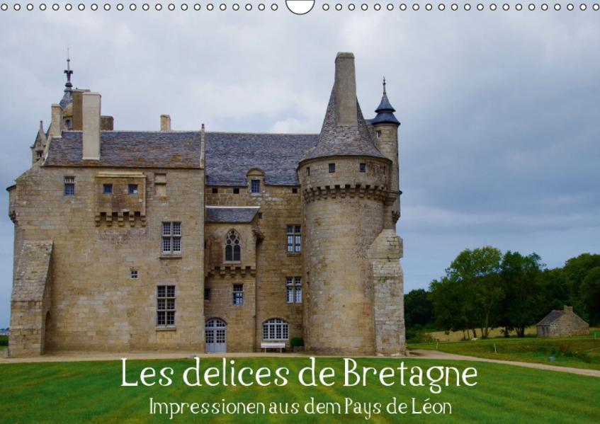 Les delices de Bretagne - Impressionen aus dem Pays de Léon (Wandkalender 2017 DIN A3 quer) - Coverbild