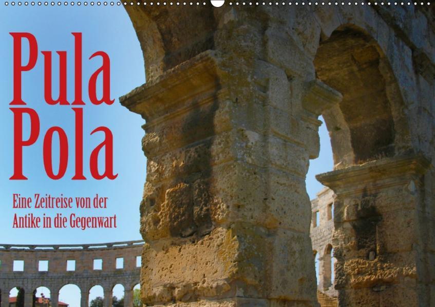 Pula –Zeitreise von der Antike in die Gegenwart (Wandkalender 2017 DIN A2 quer) - Coverbild