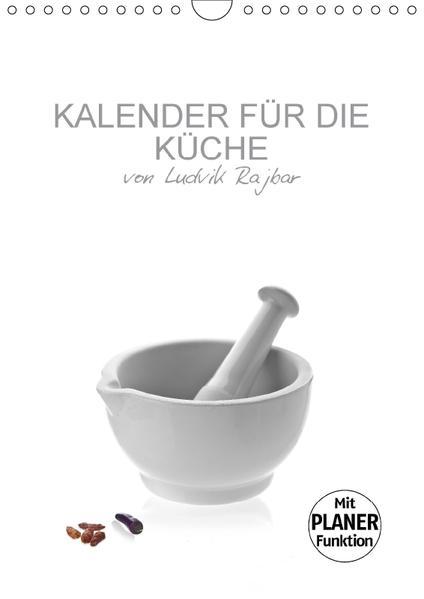 KALENDER FÜR DIE KÜCHE VON LUDVIK RAJBAR (Wandkalender 2017 DIN A4 hoch) - Coverbild