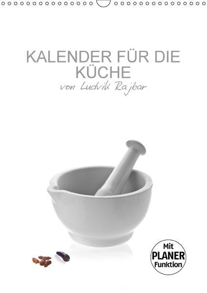 KALENDER FÜR DIE KÜCHE VON LUDVIK RAJBAR (Wandkalender 2017 DIN A3 hoch) - Coverbild