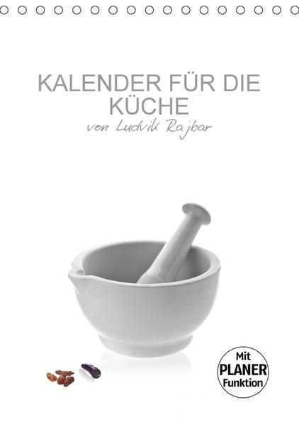 KALENDER FÜR DIE KÜCHE VON LUDVIK RAJBAR (Tischkalender 2017 DIN A5 hoch) - Coverbild