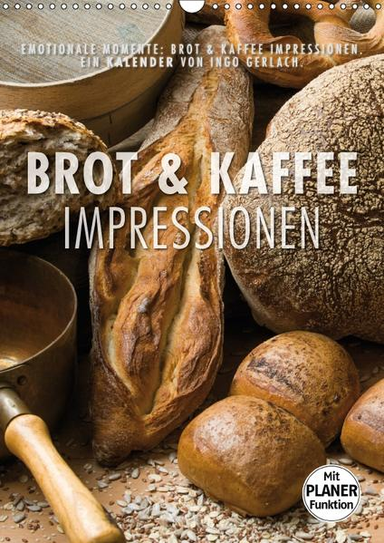 Emotionale Momente: Brot und Kaffee Impressionen (Wandkalender 2017 DIN A3 hoch) - Coverbild