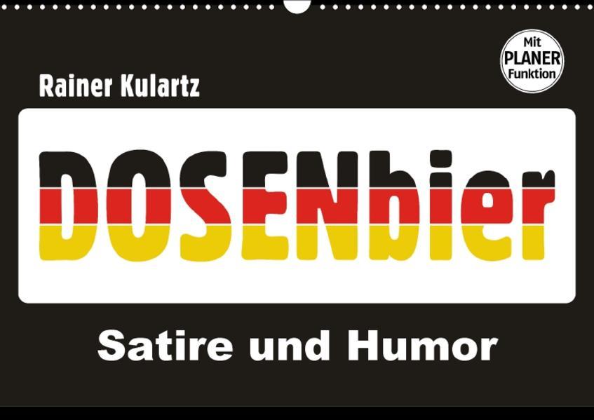 Dosenbier, Satire und Humor (Wandkalender 2017 DIN A3 quer) - Coverbild