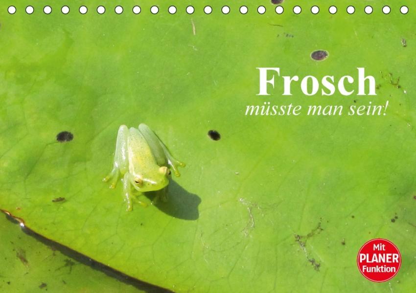 Frosch müsste man sein! (Tischkalender 2017 DIN A5 quer) - Coverbild