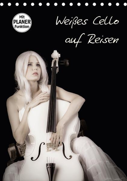 Weißes Cello auf Reisen (Tischkalender 2017 DIN A5 hoch) - Coverbild