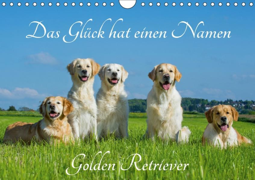 Das Glück hat einen Namen - Golden Retriever (Wandkalender 2017 DIN A4 quer) - Coverbild