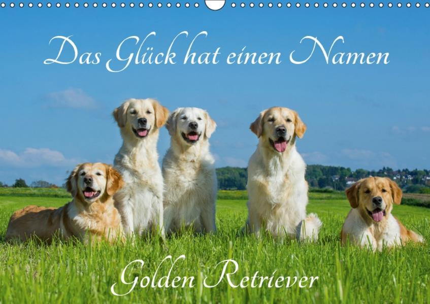 Das Glück hat einen Namen - Golden Retriever (Wandkalender 2017 DIN A3 quer) - Coverbild