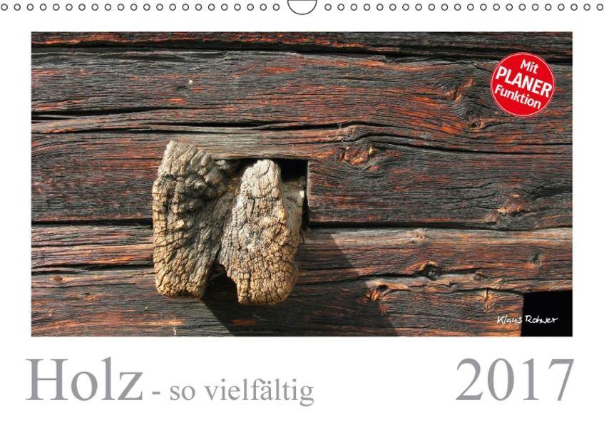 Holz - so vielfältig (Wandkalender 2017 DIN A3 quer) - Coverbild