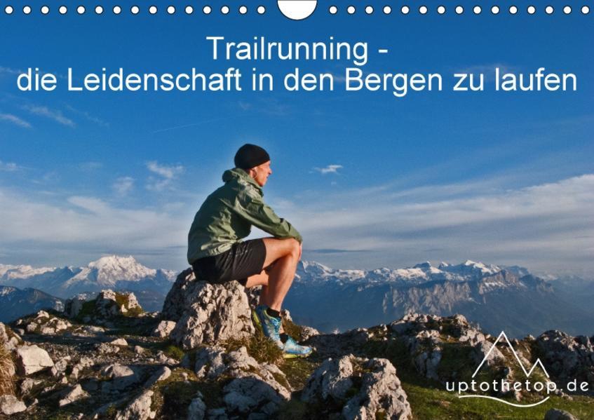 Trailrunning - die Leidenschaft in den Bergen zu laufen (Wandkalender 2017 DIN A4 quer) - Coverbild