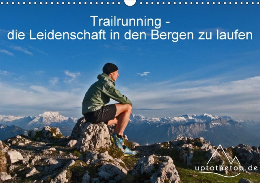 Trailrunning - die Leidenschaft in den Bergen zu laufen (Wandkalender 2017 DIN A3 quer) - Coverbild