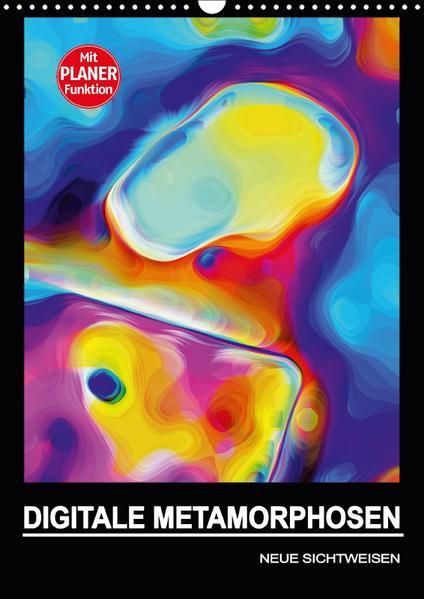 DIGITALE METAMORPHOSEN - NEUE SICHTWEISEN (Wandkalender 2017 DIN A3 hoch) - Coverbild