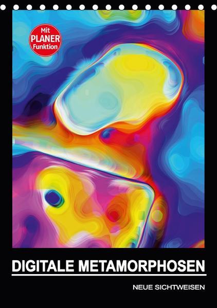 DIGITALE METAMORPHOSEN - NEUE SICHTWEISEN (Tischkalender 2017 DIN A5 hoch) - Coverbild