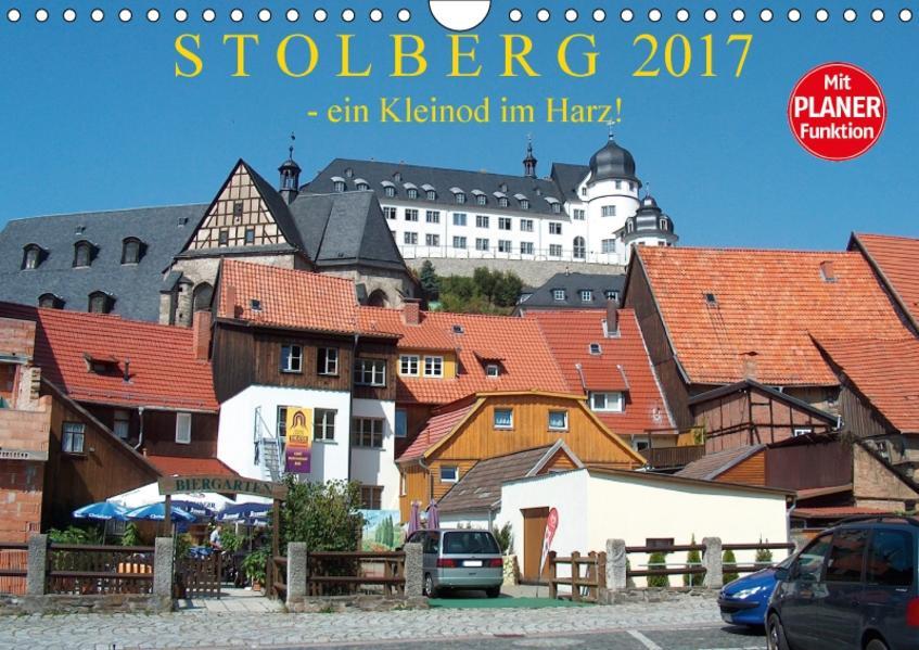 STOLBERG  - ein Kleinod im Harz! (Wandkalender 2017 DIN A4 quer) - Coverbild