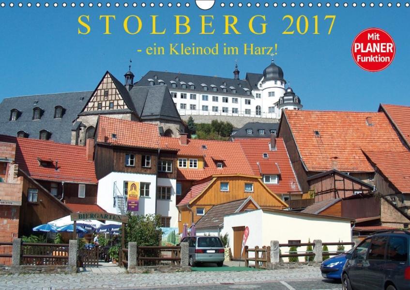 STOLBERG  - ein Kleinod im Harz! (Wandkalender 2017 DIN A3 quer) - Coverbild