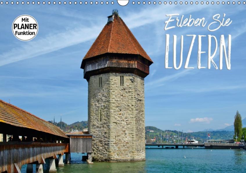 Erleben Sie LUZERN (Wandkalender 2017 DIN A3 quer) - Coverbild