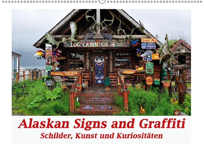 Alaskan Signs and Graffiti - Schilder, Kunst und Kuriositäten (Wandkalender 2017 DIN A2 quer) - Coverbild