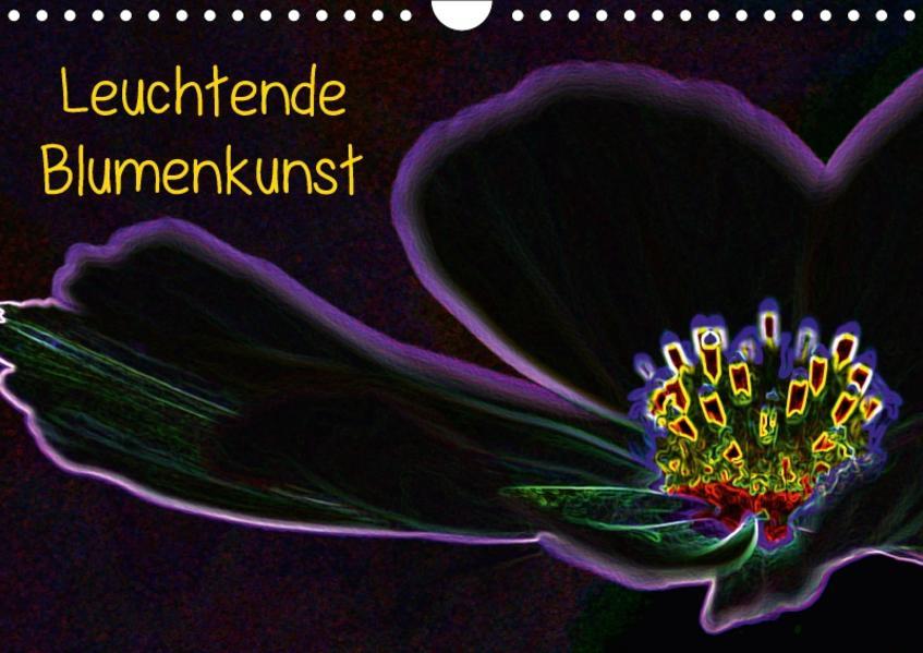 Leuchtende Blumenkunst (Wandkalender 2017 DIN A4 quer) - Coverbild