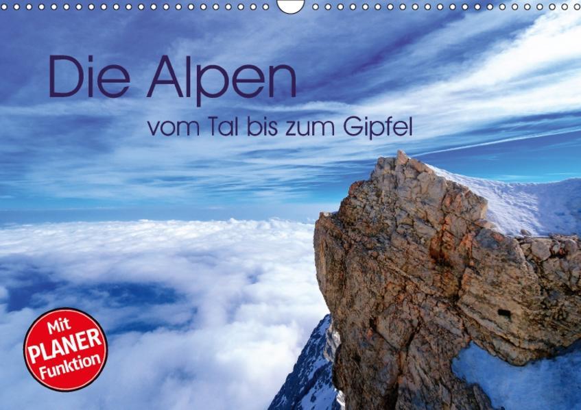 Die Alpen – vom Tal bis zum Gipfel (Wandkalender 2017 DIN A3 quer) - Coverbild