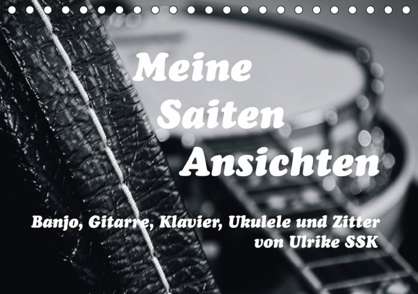Meine Saiten Ansichten - Banjo, Gitarre, Klavier, Ukulele und Zitter von Ulrike SSK (Tischkalender 2017 DIN A5 quer) - Coverbild
