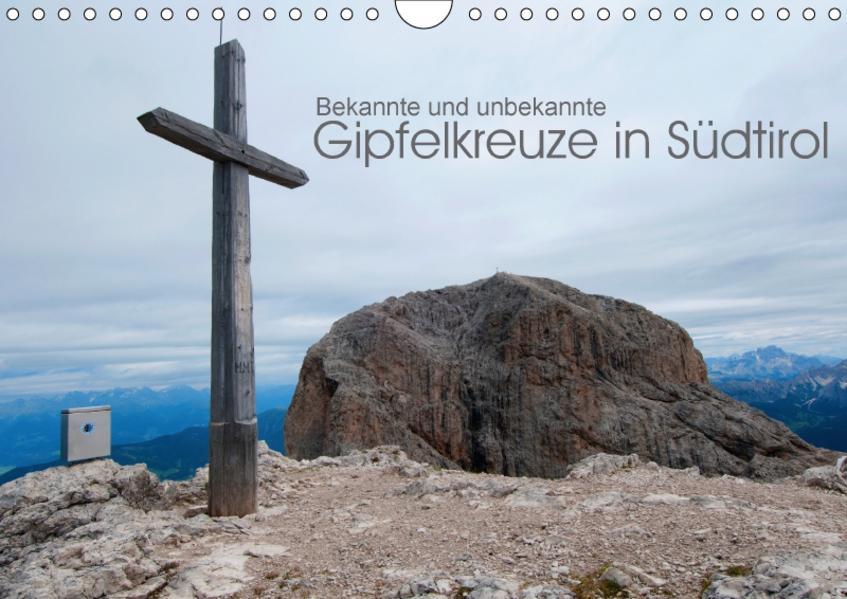 Bekannte und unbekannte Gipfelkreuze in Südtirol (Wandkalender 2017 DIN A4 quer) - Coverbild