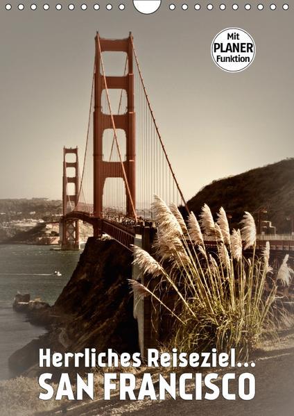Herrliches Reiseziel... SAN FRANCISCO (Wandkalender 2017 DIN A4 hoch) - Coverbild
