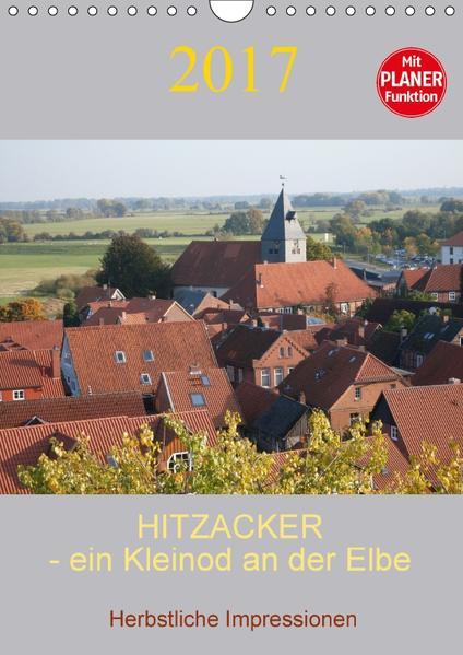 Hitzacker – ein Kleinod an der Elbe (Wandkalender 2017 DIN A4 hoch) - Coverbild